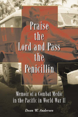 Praise the Lord and Pass the Penicillin: Memoir of a Combat Medic in the Pacific in World War II (Paperback)