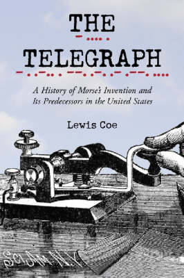The Telegraph: A History of Morse's Invention and Its Predecessors in the United States (Paperback)
