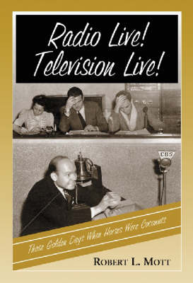 Radio Live! Television Live!: Those Golden Days When Horses Were Coconuts (Paperback)