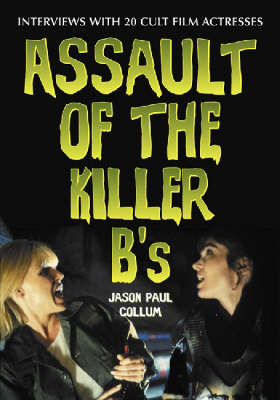 Assault of the Killer B'S: Interviews with 20 Cult Film Actresses (Paperback)