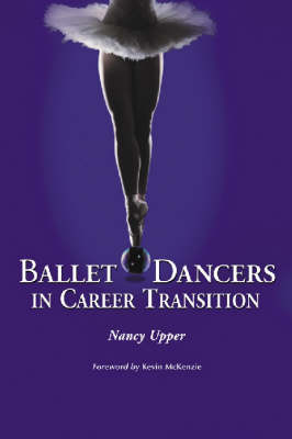 Ballet Dancers in Career Transition: Sixteen Success Stories (Paperback)