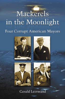 Mackerels in the Moonlight: Four Corrupt American Mayors (Paperback)