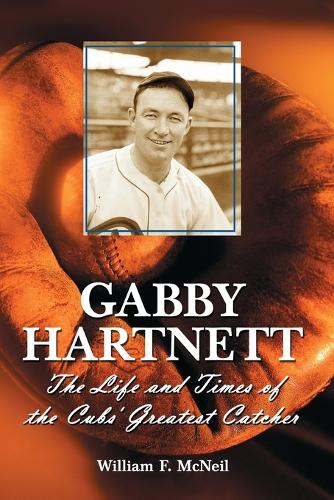 Gabby Hartnett: The Life and Times of the Cubs' Greatest Catcher (Paperback)