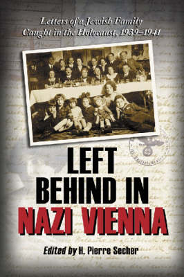 Left Behind in Nazi Vienna: Letters of a Jewish Family Caught in the Holocaust, 1939-1941 (Paperback)