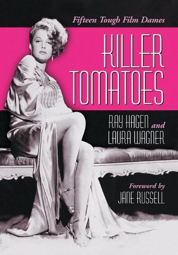 Killer Tomatoes: Fifteen Tough Film Dames (Paperback)