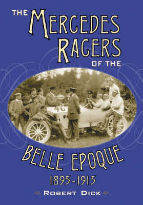 The Mercedes Racers of the Belle Epoque, 1895-1915 (Hardback)