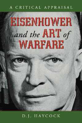 Eisenhower and the Art of Warfare: A Critical Appraisal (Paperback)