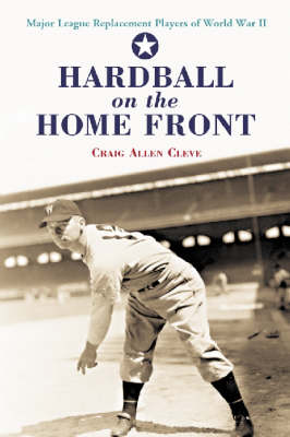 Hardball on the Home Front: Major League Replacement Players of World War II (Paperback)