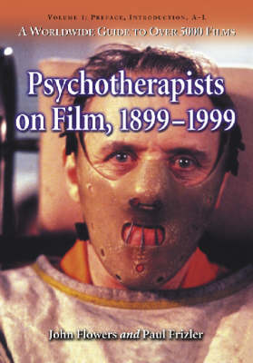 Psychotherapists on Film, 1899-1999: Preface, Introduction, A-L v. 1: A Worldwide Guide to Over 5000 Films (Paperback)