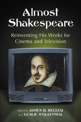 Almost Shakespeare: Reinventing His Works for Cinema and Television (Paperback)