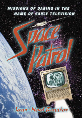 Space Patrol: Missions of Daring in the Name of Early Television (Hardback)