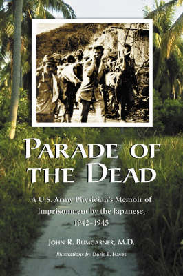 Parade of the Dead: A U.S. Army Physician's Memoir of Imprisonment by the Japanese, 1942-1945 (Paperback)