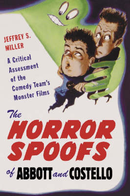 The Horror Spoofs of Abbott and Costello: A Critical Assessment of the Comedy Team's Monster Films (Paperback)