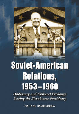 Soviet-American Relations, 1953-1960: Diplomacy and Cultural Exchange During the Eisenhower Presidency (Paperback)