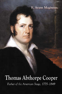 Thomas Abthorpe Cooper: Father of the American Stage, 1775-1849 (Paperback)
