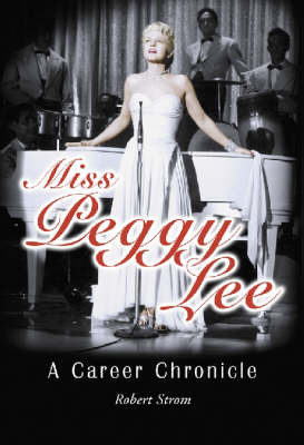 Miss Peggy Lee: A Career Chronicle (Hardback)