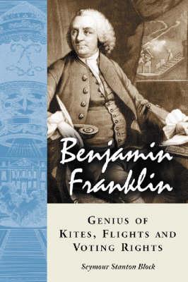 Benjamin Franklin, Genius of Kites, Flights and Voting Rights (Paperback)