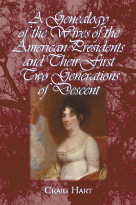A Genealogy of the Wives of the American Presidents and Their First Two Generations of Descent (Paperback)