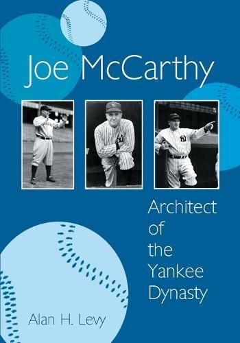 Joe McCarthy: Architect of the Yankee Dynasty (Paperback)