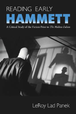 Reading Early Hammett: A Critical Study of the Fiction Prior to the Maltese Falcon (Paperback)