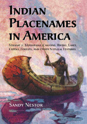 Indian Placenames in America: Mountains, Canyons, Rivers, Lakes, Creeks, Forests, and Other Natural Features v. 2 (Indian Placenames in America) (Hardback)