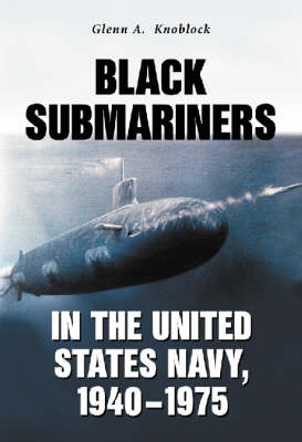 Black Submariners in the United States Navy,1940-1975 (Hardback)