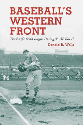 Baseball's Western Front: The Pacific Coast League During World War II (Paperback)