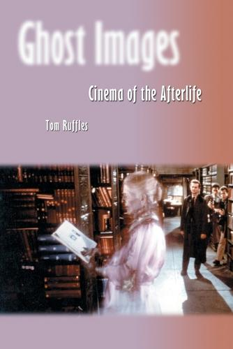 Ghost Images: Cinema of the Afterlife (Paperback)