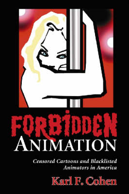 Forbidden Animation: Censored Cartoons and Blacklisted Animators in America (Paperback)