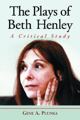 The Plays of Beth Henley: A Critical Study (Paperback)
