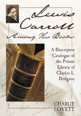 Lewis Carroll Among His Books: A Descriptive Catalogue of the Private Library of Charles L. Dodgson (Paperback)
