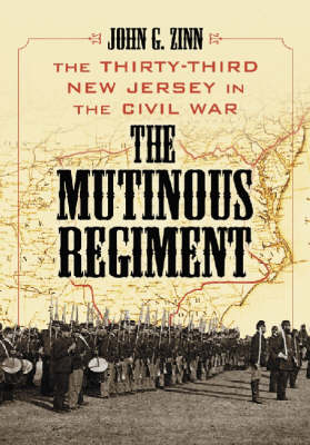 The Mutinous Regiment: The Thirty-third New Jersey in the Civil War (Hardback)