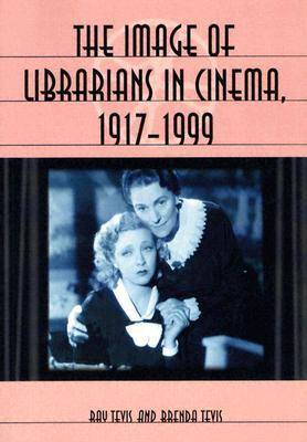The Image of Librarians in Cinema, 1917-1999 (Paperback)