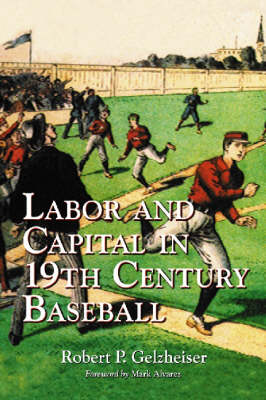 Labor and Capital in 19th Century Baseball (Paperback)