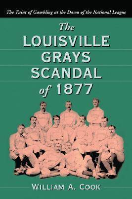 The Louisville Grays Scandal of 1877: The Taint of Gambling at the Dawn of the National League (Paperback)