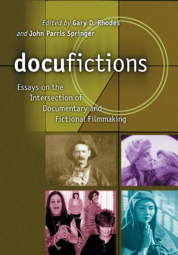 Docufictions: Essays on the Intersection of Documentary and Fictional Filmmaking (Paperback)