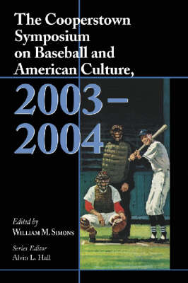 The Cooperstown Symposium on Baseball and American Culture, 2003-2004 (Paperback)