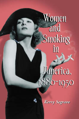 Women and Smoking in America, 1880-1950 (Paperback)