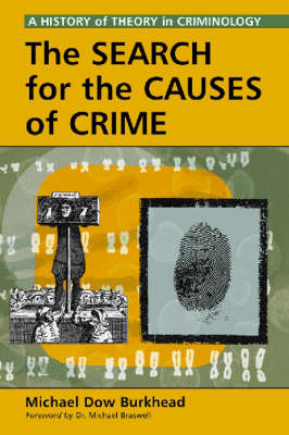 The Search for the Causes of Crime: A History of Theory in Criminology (Paperback)
