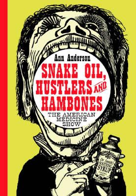 Snake Oil, Hustlers and Hambones: The American Medicine Show (Paperback)
