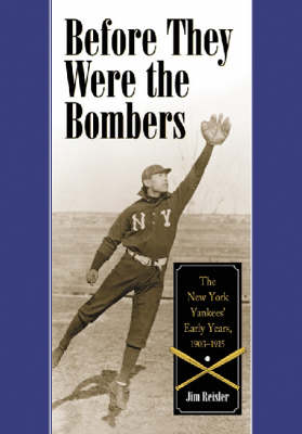 Before They Were the Bombers: The New York Yankees' Early Years, 1903-1915 (Paperback)