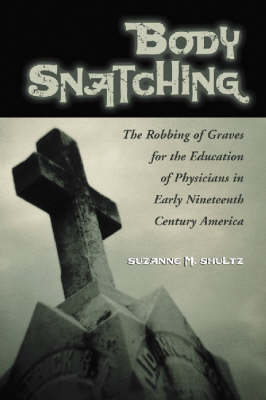 Body Snatching: The Robbing of Graves for the Education of Physicians in Early Nineteenth Century America (Paperback)