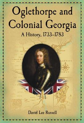 Oglethorpe and Colonial Georgia: A History, 1733-1783 (Hardback)