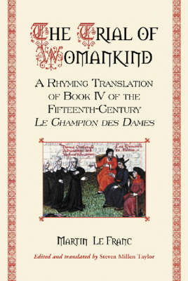 The Trial of Womankind: A Rhyming Translation of Book IV of the Fifteenth-century Le Champion Des Dames (Paperback)