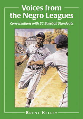 Voices from the Negro Leagues: Conversations with 52 Baseball Standouts of the Period 1924-1960 (Paperback)