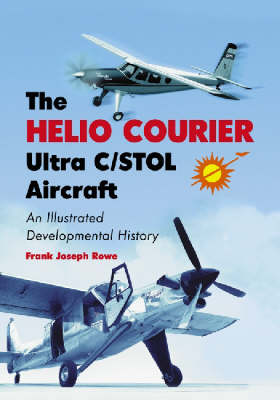 The Helio Courier Ultra C/STOL Aircraft: An Illustrated Developmental History (Hardback)