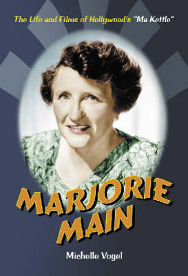 "Marjorie Main: The Life and Films of Hollywood's ""Ma Kettle"" (Hardback)"