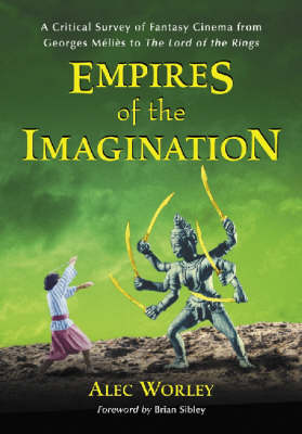 "Empires of the Imagination: A Critical Survey of Fantasy Cinema from Georges Melies to the """"Lord of the Rings (Hardback)"