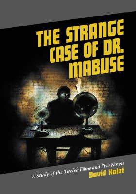 The Strange Case of Dr. Mabuse: A Study of the Twelve Films and Five Novels (Paperback)