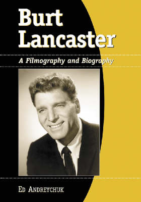 Burt Lancaster: A Filmography and Biography (Paperback)